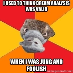 Psychology Student Platypus - i used to think dream analysis was valid when i was jung and foolish