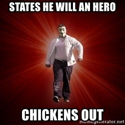 Internet Toughguy - states he will an hero chickens out