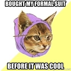 Hipster Kitty - BOUGHT MY FORMAL SUIT BEFORE IT WAS COOL