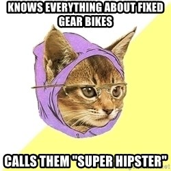 """Hipster Kitty - knows everything about fixed gear bikes calls them """"super hipster"""""""