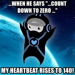 "Typical Trance Listener - ...WHEN he says ""...COUNT DOWN TO zero ..."" my heartbeat rises to 140!"