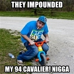 Thug Life on a Trike - They impounded my 94 cavalier! nigga