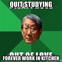 High Expectation Asian Father - Quit studying Forever work in kitchen
