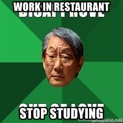 High Expectation Asian Father - Work in restaurant Stop studying