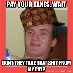 SLAM - pay your taxes, wait dont they take that shit from my pay?