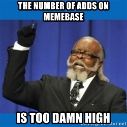 Too damn high - The number of adds on memebase is too damn high