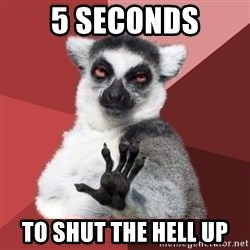 Chill Out Lemur - 5 seconds to shut the hell up