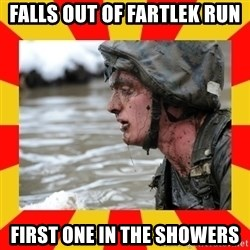 Shitbag Officer Candidate - Falls out of fartlek run first one in the showers