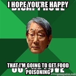 High Expectation Asian Father - I hope you're happy that i'm going to get food poisoning