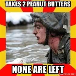 Shitbag Officer Candidate - takes 2 peanut butters none are left