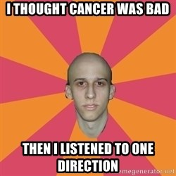 cancer carl - i thought cancer was bad then i listened to one direction