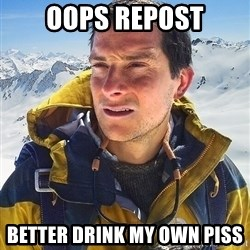 Bear Grylls Loneliness - oops repost better drink my own piss