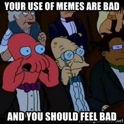 Zoidberg - Your use of memes are bad and you should feel bad