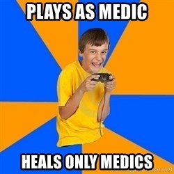 Annoying Gamer Kid - Plays as medic heals only medics