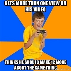 Annoying Gamer Kid - gets more than one view on his video thinks he should make 12 more about the same thing