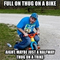 Thug Life on a Trike - Full on thug on a bike aight, maybe just a halfway thug on a trike