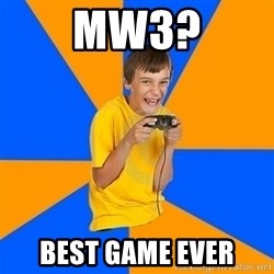 Annoying Gamer Kid - MW3? Best game ever