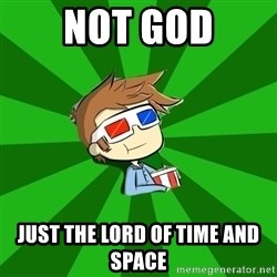 Typical Doctor Who - Not God Just the lord of time and space