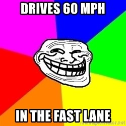 Trollface - drives 60 mph in the fast lane