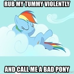 My Little Pony - rub my tummy violently And Call me a Bad Pony
