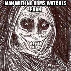 Boogeyman - man with no arms watches porn