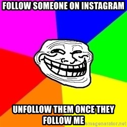 Trollface - follow someone on instagram unfollow them once they follow me