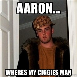 Scumbag Steve - AARON... WHERES MY CIGGIES MAN