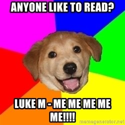 Advice Dog - ANYONE LIKE TO READ? luke M - ME ME ME ME ME!!!!