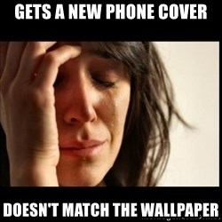 First World Problems - gets a new phone cover doesn't match the wallpaper