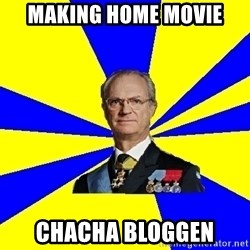 King of Sweden - MAking home movie ChaCHA bloggen
