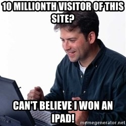 Net Noob - 10 millionth visitor of this site? can't believe i won an iPad!