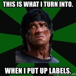 remboraiden - This is what I turn into. when I put up labels.