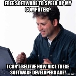 Net Noob - Free software to speed up my computer? I can't believe how nice these software DEVELOPERS are!