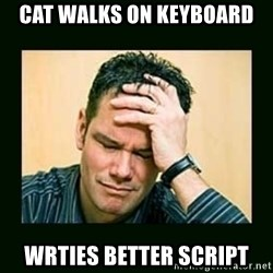 Disappointed Doug  - Cat walks on keyboard Wrties better script