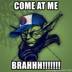 Street Yoda - COME AT ME BRAHHH!!!!!!!
