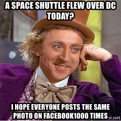Willy Wonka - a SPACE SHUTTLE FLEW OVER DC TODAY? i HOPE EVERYONE POSTS THE SAME PHOTO ON fACEBOOK1000 TIMES