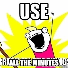 Break All The Things - USE ALL THE MINUTES