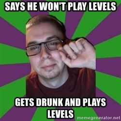 Meme Creator - Says he won't play levels Gets drunk and plays levels