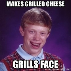 Bad Luck Brian - Makes grilled cheese grills face