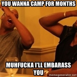 Kanye and Jay - you wanna camp for months muhfucka i'll embarass you