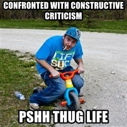 Thug Life on a Trike - confronted with constructive criticism  pshh thug life