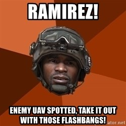 Sgt. Foley - RAMIREZ! enemy uav spotted, take it out with those flashbangs!
