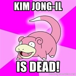 Slowpoke - Kim jong-il is dead!