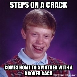 Bad Luck Brian - Steps on a crack Comes home to a mother with a broken back