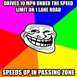 Trollface - Drives 10 mPH under the speed limit on 1 lane road speeds up in passing zone