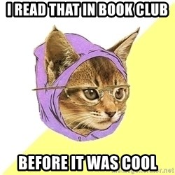 Hipster Kitty - I read that in book club before it was cool