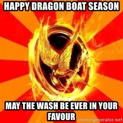 Typical fan of the hunger games - Happy dragon boat season may the wash be ever in your favour