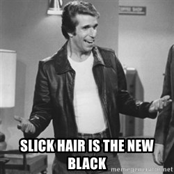 The Fonz - Slick hair is the new black