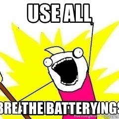 Break All The Things - Use all ThE batteRy