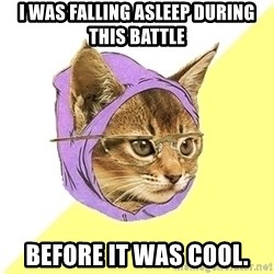 Hipster Kitty - I was falling asleep during this battle before it was cool.